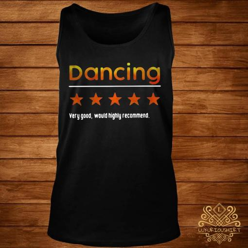 Dancing Very Good Would Highly Recommend Shirt tank-top