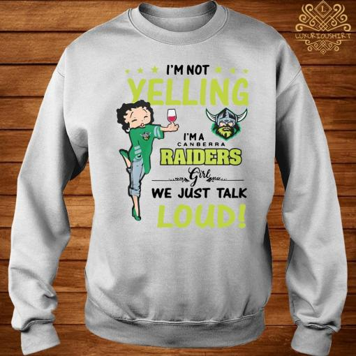 I'm Not Yelling I'm A Canberra Raiders Girl We Just Talk Loud Shirt sweater