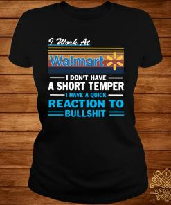 I Work At Walmart I Don't Have A Short Temper I Have A Quick Reaction To Bullshit Shirt ladies-tee