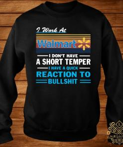 I Work At Walmart I Don't Have A Short Temper I Have A Quick Reaction To Bullshit Shirt sweater