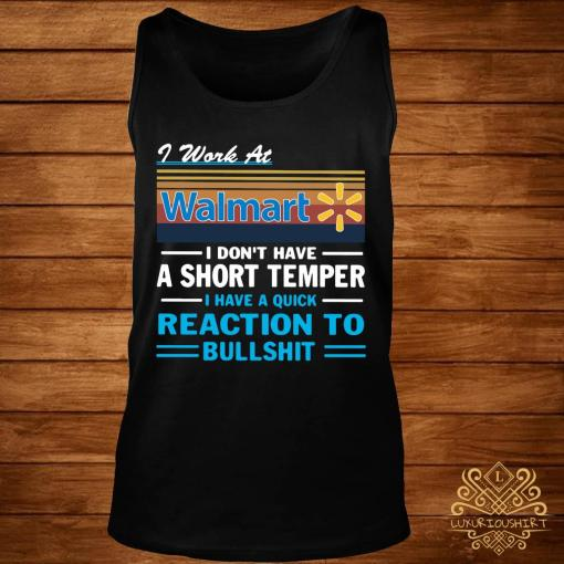 I Work At Walmart I Don't Have A Short Temper I Have A Quick Reaction To Bullshit Shirt tank-top