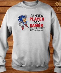 I'm Not A Player I'm A Gamer Players Get Chicks I Get Bullied At School Shirt sweater