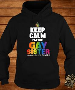 Keep Calm I'm The Gay Sister Shirt hoodie
