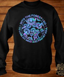 Mushroom Into The Forestigo To Lose My Mind And Find My Soul Shirt sweater