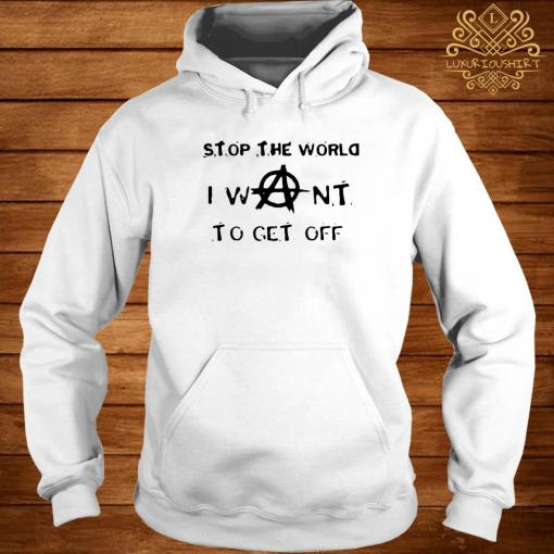 Stop The World I Want To Get Off Shirt hoodie