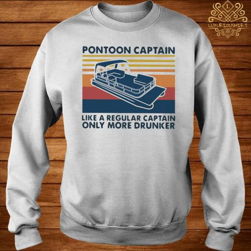 Vintage Pontoon Captain Like A Regular Captain Only More Drunker Shirt sweater