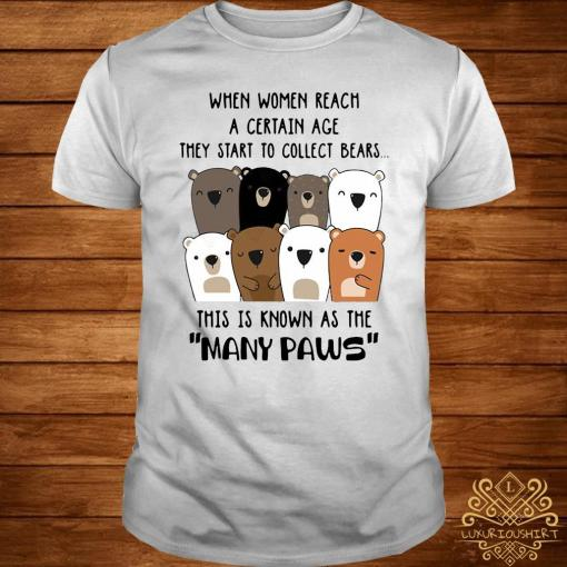 When Women Reach A Certain Age They Start To Collect Bears Shirt