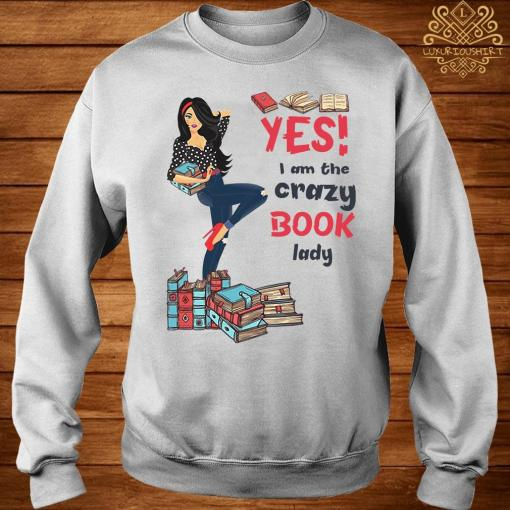 Yes I Am The Crazy Book Lady Shirt sweater