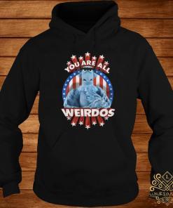 You Are All Weirdos Shirt hoodie
