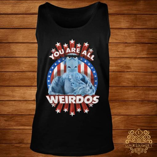 You Are All Weirdos Shirt tank-top