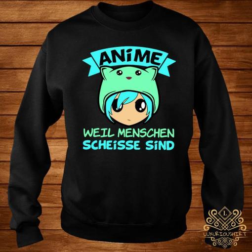 Anime Weil Menschen Scheisse Sind Shirt sweater