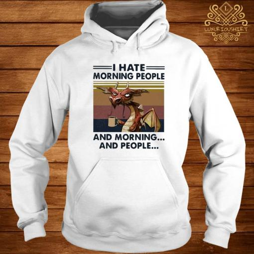 Dragon Drinking Coffee I Hate Morning People And Mornings And People Vintage Shirt hoodie