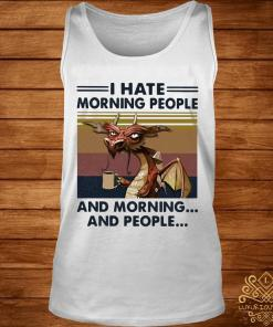 Dragon Drinking Coffee I Hate Morning People And Mornings And People Vintage Shirt tank-top
