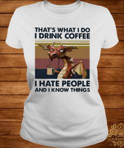 Dragon That's What I Drink Coffee I Hate People And I Know Things Vintage Shirt ladies-tee