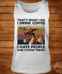 Dragon That's What I Drink Coffee I Hate People And I Know Things Vintage Shirt tank-top