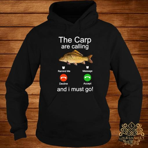 Fishing The Carp Are Calling And I Must Go Shirt hoodie