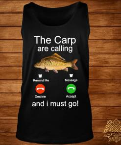 Fishing The Carp Are Calling And I Must Go Shirt tank-top