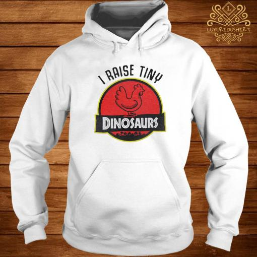 I Raise Tiny Dinosaurs Chicken Shirt hoodie