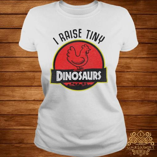 I Raise Tiny Dinosaurs Chicken Shirt ladies-tee