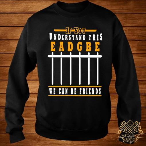 If You Understand This Eadgbe We Can Be Friends Shirt sweater