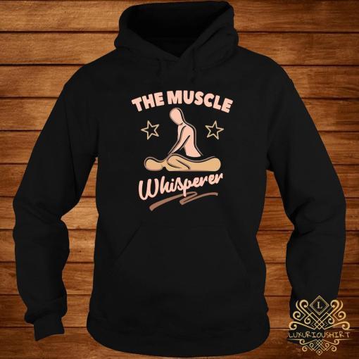 Massage Therapist The Muscle Whisperer Shirt hoodie