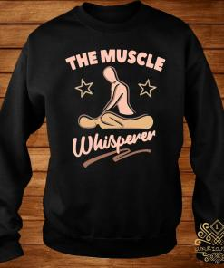 Massage Therapist The Muscle Whisperer Shirt sweater