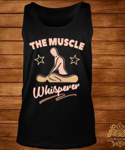 Massage Therapist The Muscle Whisperer Shirt tank-top