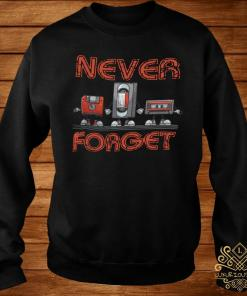 Never Forget Shirt sweater