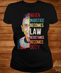 Ruth Bader Ginsburg When Injustice Becomes Law Rebellion Becomes Duty Shirt ladies-tee