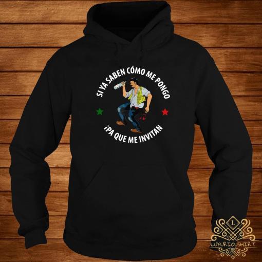 Si Ya Saben Como Me Pongo Ipa Que Me Invitan Shirt hoodie