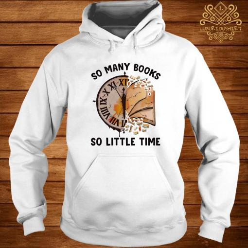 So Many Books So Little Time Shirt hoodie