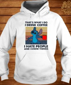 Stitch That's What I Do I Drink Coffee I Hate People And I Know Things Shirt hoodie