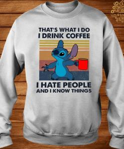 Stitch That's What I Do I Drink Coffee I Hate People And I Know Things Shirt sweater