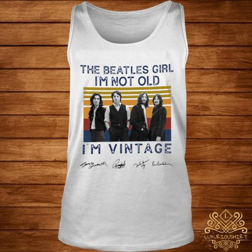 The Beatles Girl I'm Not Old I'm Vintage Signatures Shirt tank-top