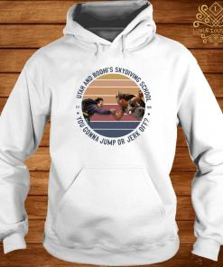 Utah And Bodhi's Skydiving School You Gonna Jump Or Jerk Off Vintage Shirt hoodie