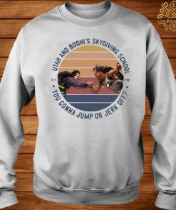 Utah And Bodhi's Skydiving School You Gonna Jump Or Jerk Off Vintage Shirt sweater