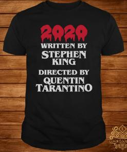2020 Written By Stephen King Directed By Quentin Tarantino Shirt