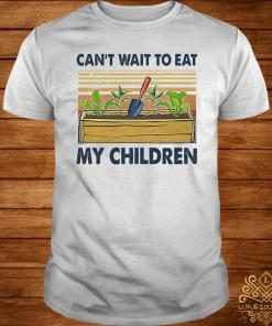 Can't Wait To Eat My Children Shirt