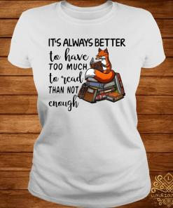 It's Always Better To Have Too Much To Read Than Not Enough Shirt ladies-tee