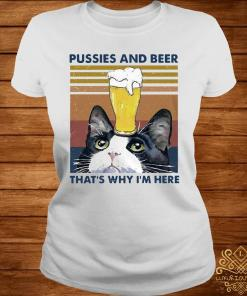 Pussies And Beer That's Why I'm Here Vintage Shirt ladies-tee