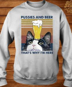 Pussies And Beer That's Why I'm Here Vintage Shirt sweater
