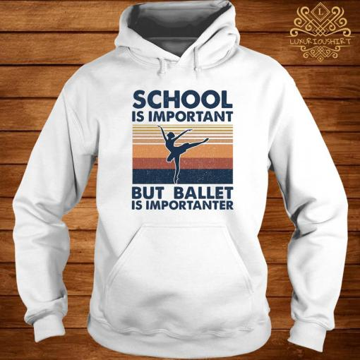 School Is Important But Ballet Is Importanter Vintage Shirt hoodie
