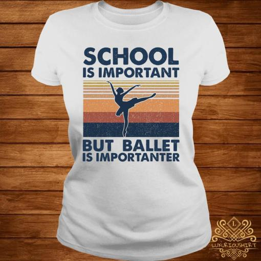 School Is Important But Ballet Is Importanter Vintage Shirt ladies-tee