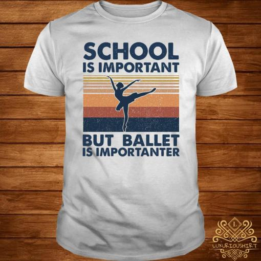 School Is Important But Ballet Is Importanter Vintage Shirt