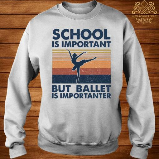 School Is Important But Ballet Is Importanter Vintage Shirt sweater