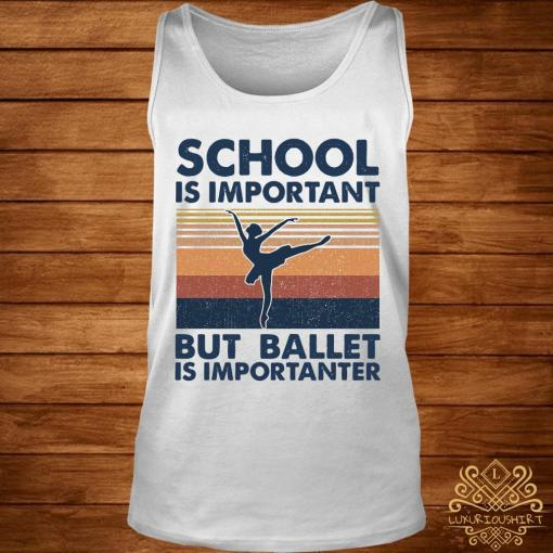 School Is Important But Ballet Is Importanter Vintage Shirt tank-top