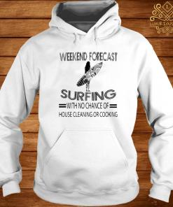Weekend Forecast Surfing With No Chance Of House Cleaning Or Cooking Shirt hoodie