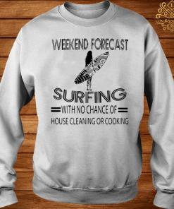 Weekend Forecast Surfing With No Chance Of House Cleaning Or Cooking Shirt sweater