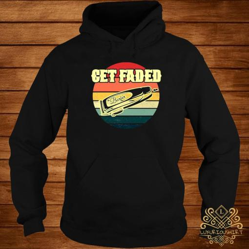 Get Faded Barber Hair Clipper Vintage Shirt hoodie