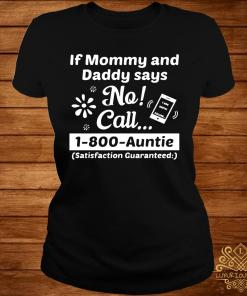 If Mommy And Daddy Says No Call 1-800-auntie Shirt ladies-tee
